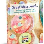 "New Book! ""Great idea! And… Helping Others Learn to see the Beauty in your Ideas"""